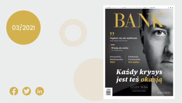 """""""Miesięcznik Finansowy BANK"""" marzec 2021 – Świat, który odchodzi do przeszłości?"""