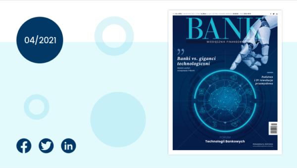 """""""Miesięcznik Finansowy BANK"""" – kwiecień 2021. Technologie bankowe impulsem do szerszych zmian gospodarki cyfrowej?"""